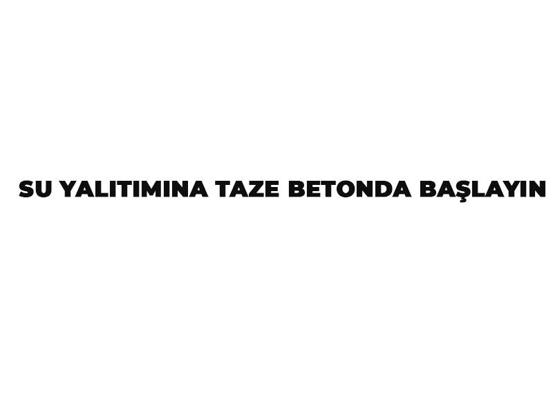 SU YALITIMINA TAZE BETONDA BAŞLAYIN