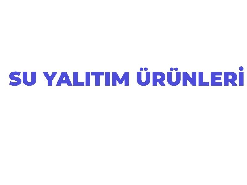 SU YALITIM ÜRÜNLERİ